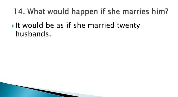 14. What would happen if she marries him?
