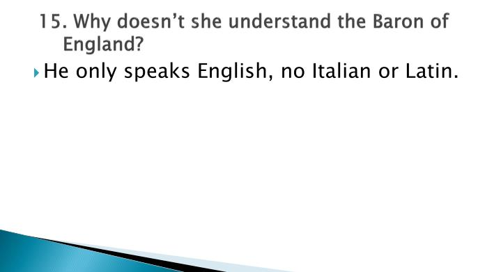 15. Why doesn't she understand the Baron of England?