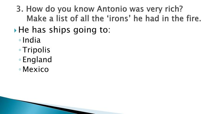 3. How do you know Antonio was very rich? Make a list of all the 'irons' he had in the fire.