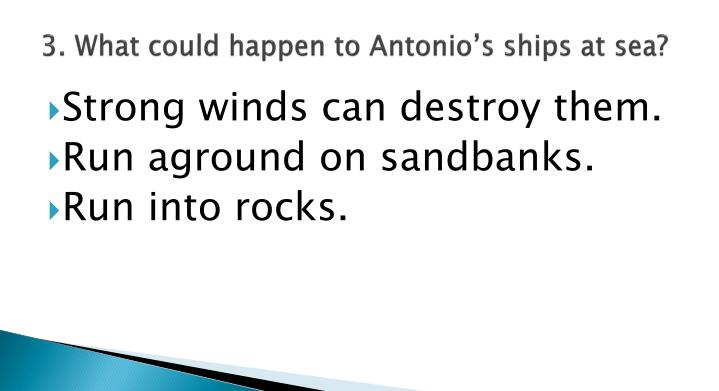 3. What could happen to Antonio's ships at sea?