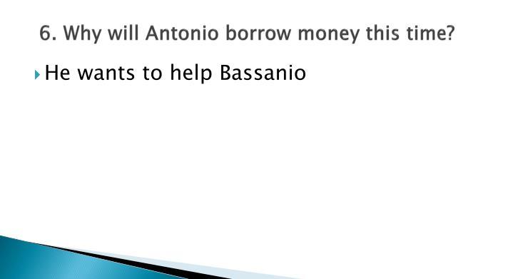 6. Why will Antonio borrow money this time?