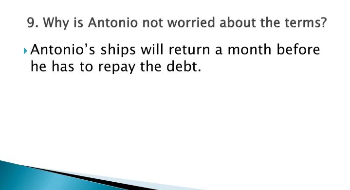 9. Why is Antonio not worried about the terms?