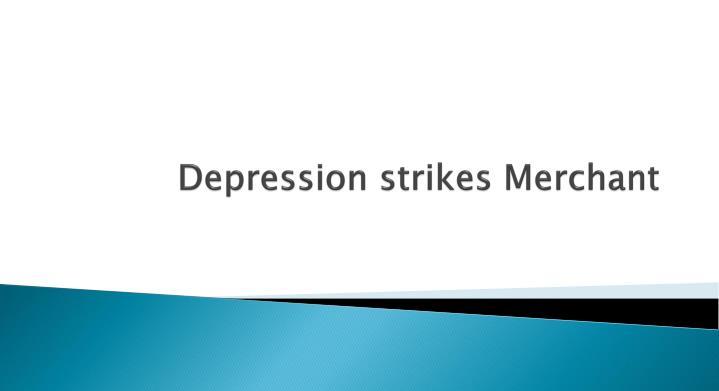 Depression strikes merchant