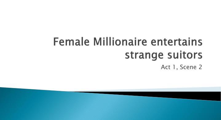 Female Millionaire entertains strange suitors