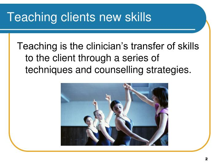 Teaching clients new skills