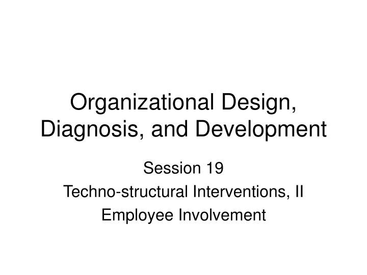 technostructural intervention Human process interventions, technostructural interventions, human resource management interventions, and strategic change interventions.