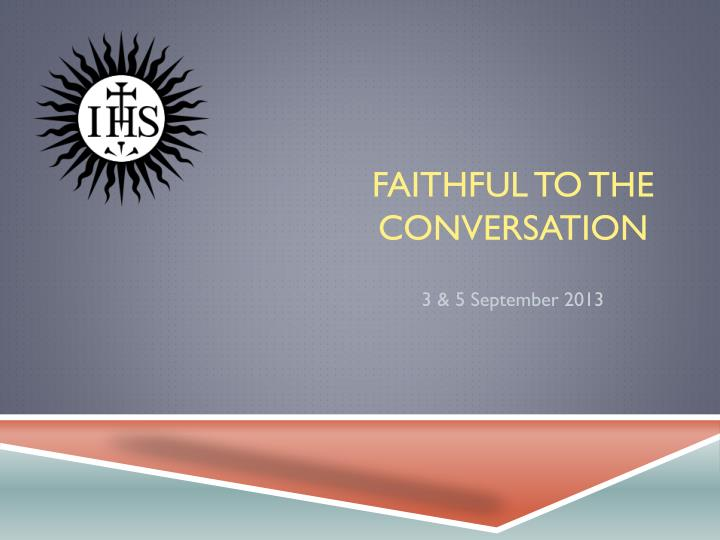 faithful to the conversation n.