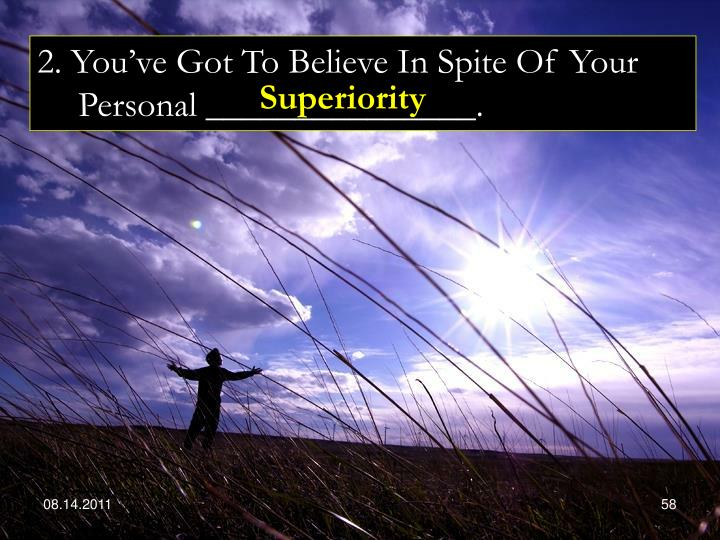 2. You've Got To Believe In Spite Of Your Personal _______________.