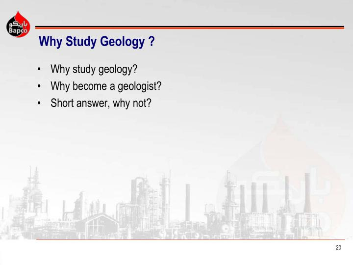 Why Study Geology ?