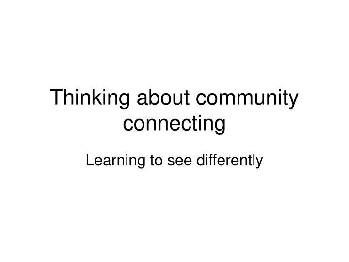 thinking about community connecting n.