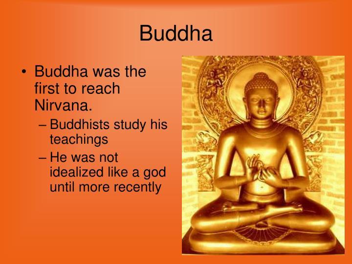 Buddha was the first to reach Nirvana.