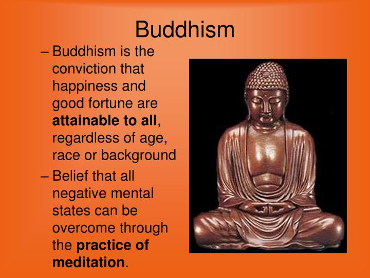 Buddhism is the conviction that happiness and good fortune are