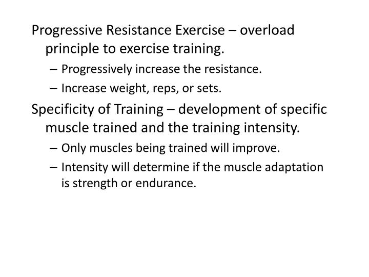 Progressive Resistance Exercise – overload principle to exercise training.