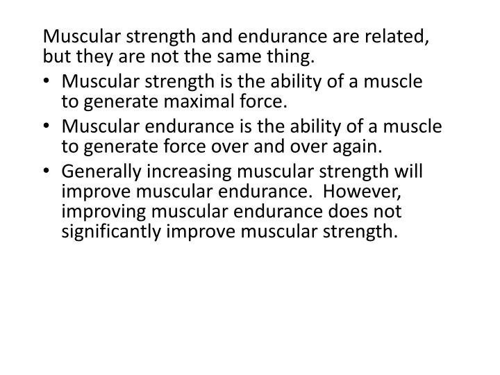 Muscular strength and endurance are related, but they are not the same thing.