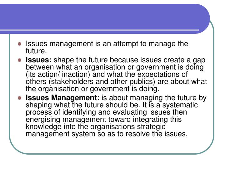 Issues management is an attempt to manage the future.