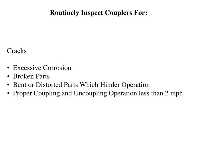 Routinely Inspect Couplers For: