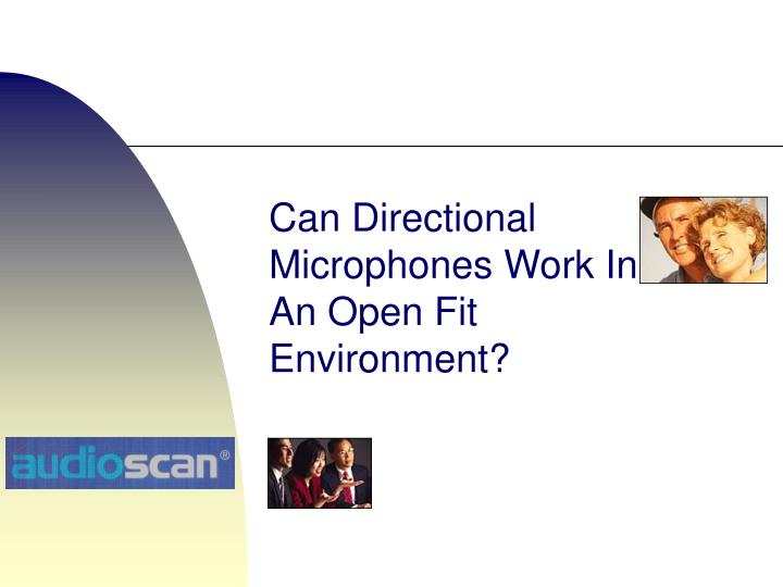 Can Directional Microphones Work In An Open Fit Environment?