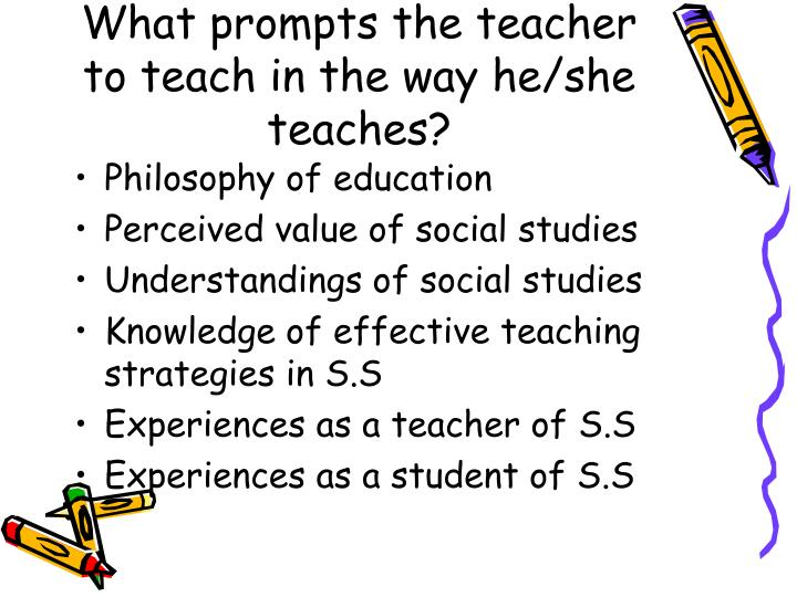 What prompts the teacher to teach in the way he she teaches