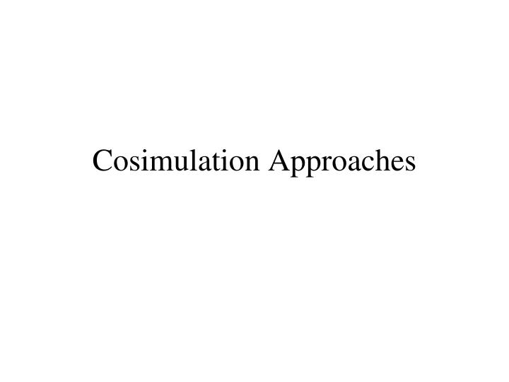 Cosimulation Approaches