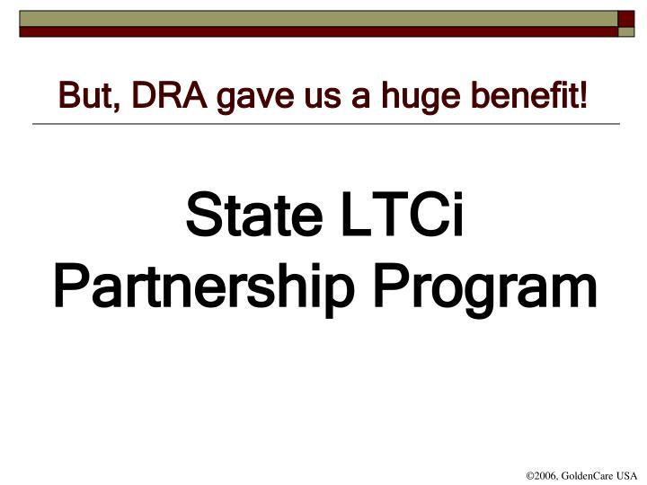 But, DRA gave us a huge benefit!