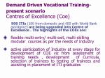 demand driven vocational training present scenario centres of excellence coe