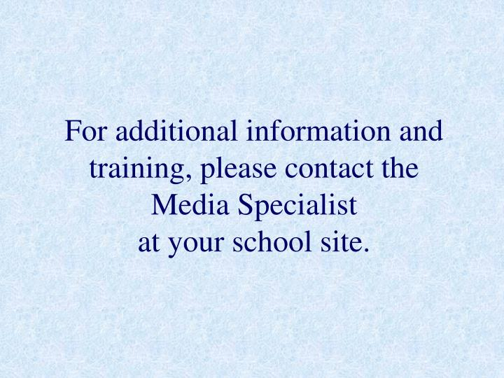 For additional information and training, please contact the