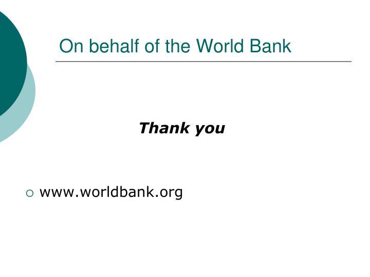 On behalf of the World Bank