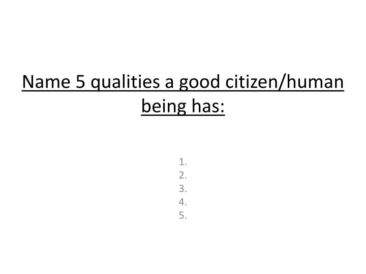 name 5 qualities a good citizen human being has n.