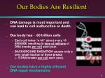 our bodies are resilient
