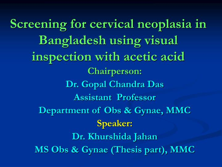 screening for cervical neoplasia in bangladesh using visual inspection with acetic acid n.