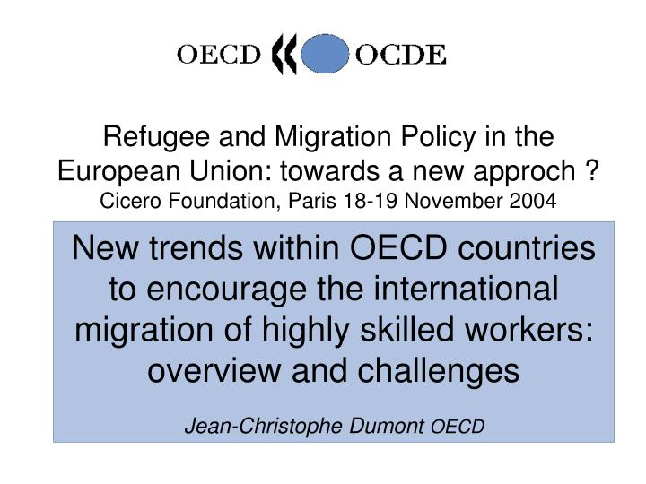 New trends within OECD countries to encourage the international migration of highly skilled workers:...