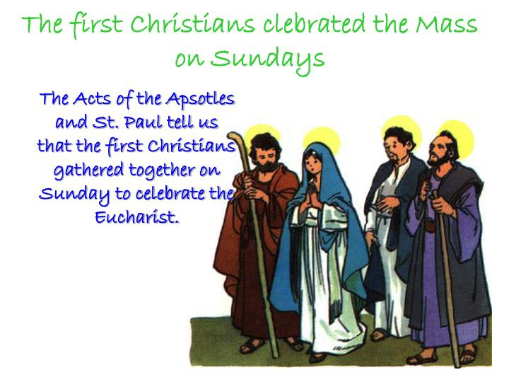 The first christians clebrated the mass on sundays