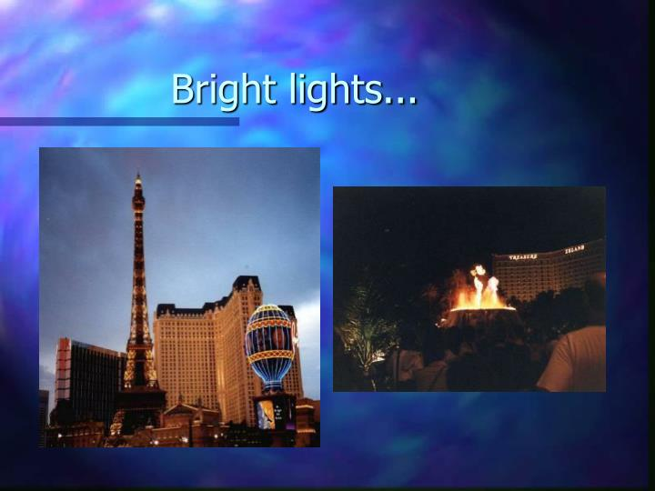 Bright lights...
