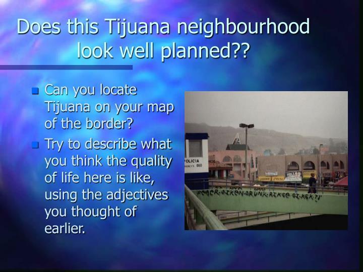 Does this Tijuana neighbourhood look well planned??