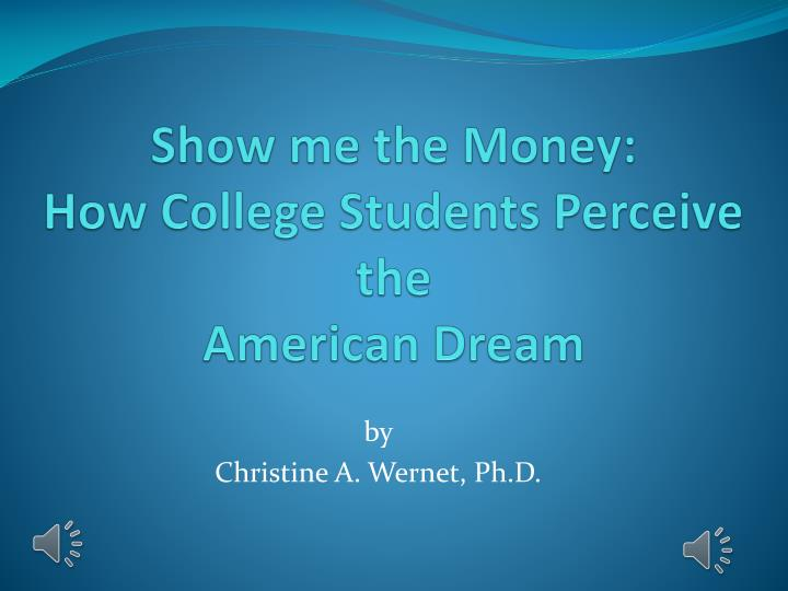 show me the money how college students perceive the american dream n.