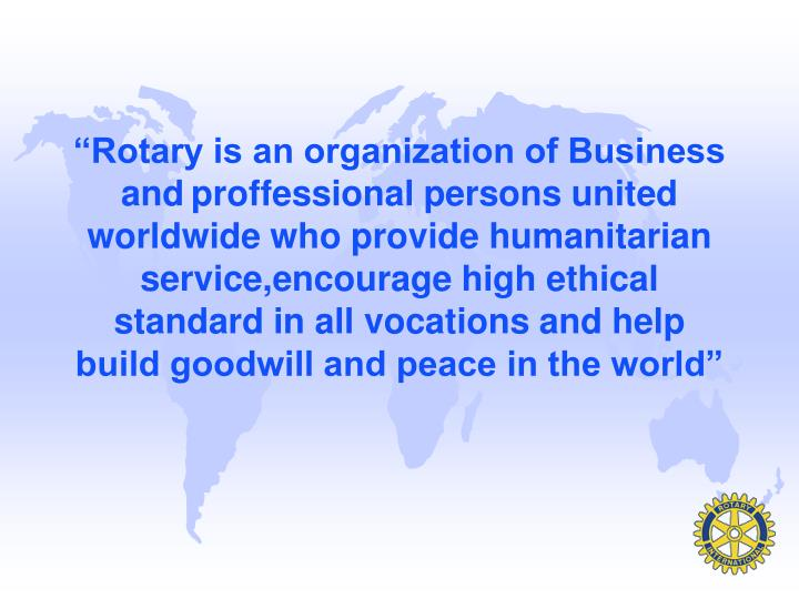 """Rotary is an organization of Business and"