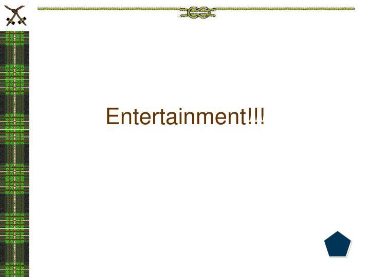 Entertainment!!!