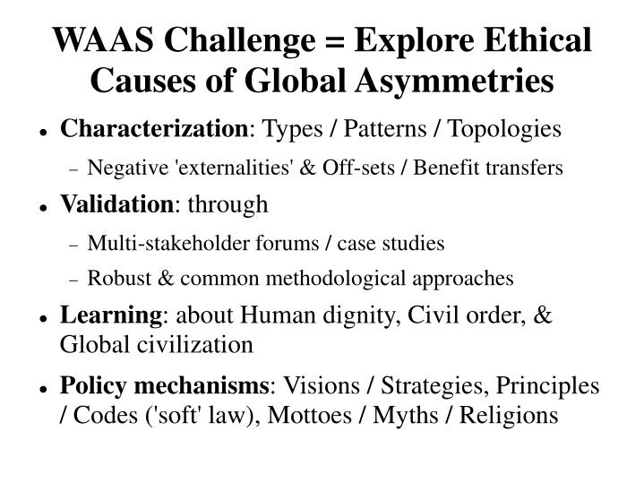 WAAS Challenge = Explore Ethical Causes of Global Asymmetries