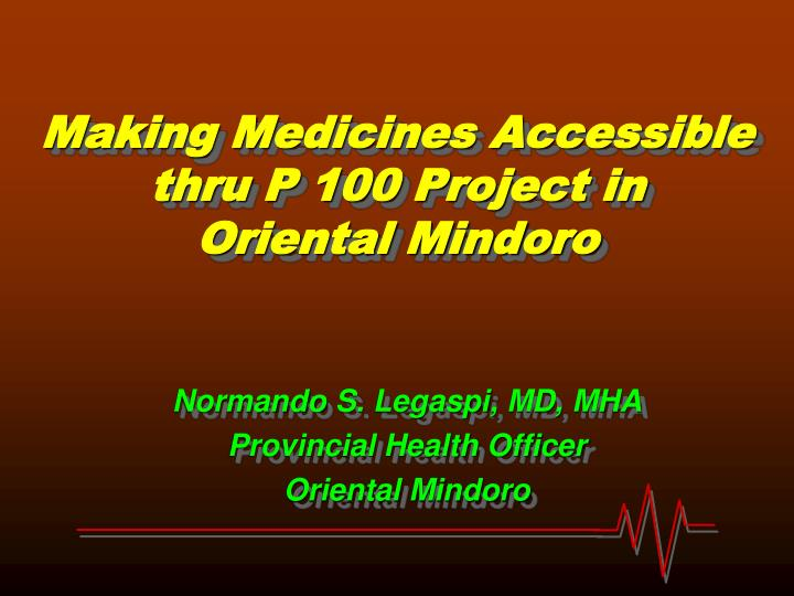 making medicines accessible thru p 100 project in oriental mindoro n.