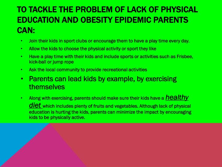 To Tackle the problem of lack of physical education and obesity epidemic parents can: