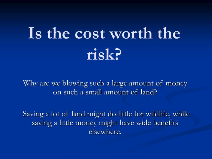 is the cost worth the risk