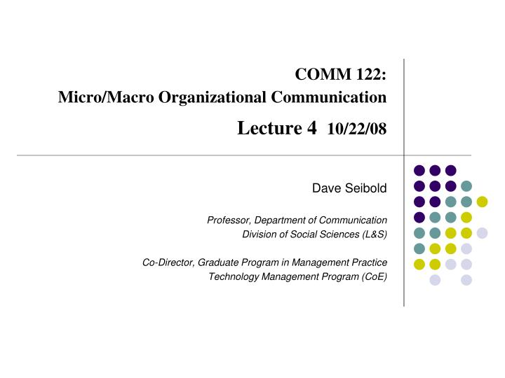 comm 122 micro macro organizational communication lecture 4 10 22 08 n.