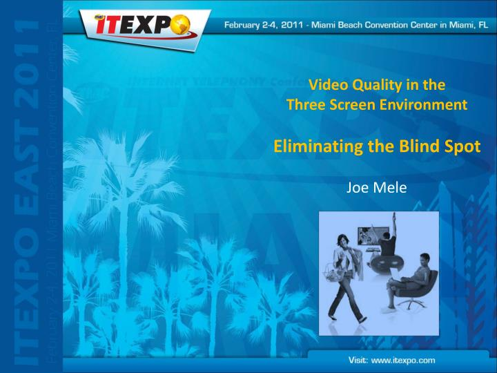 video quality in the three screen environment eliminating the blind spot joe mele n.
