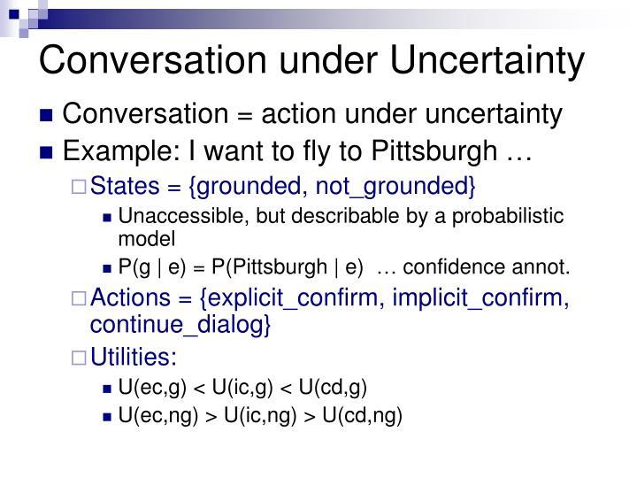 Conversation under Uncertainty