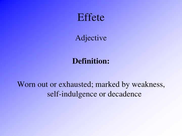Effete. Adjective. Definition: