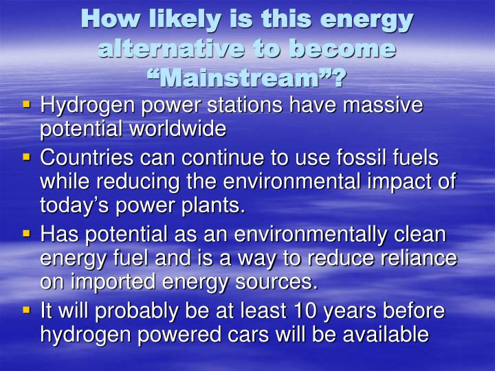 "How likely is this energy alternative to become ""Mainstream""?"