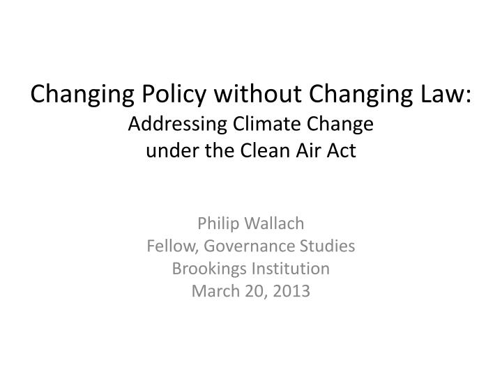 changing policy without changing law addressing climate change under the clean air act n.