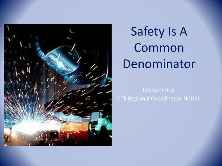 safety is a common denominator n.