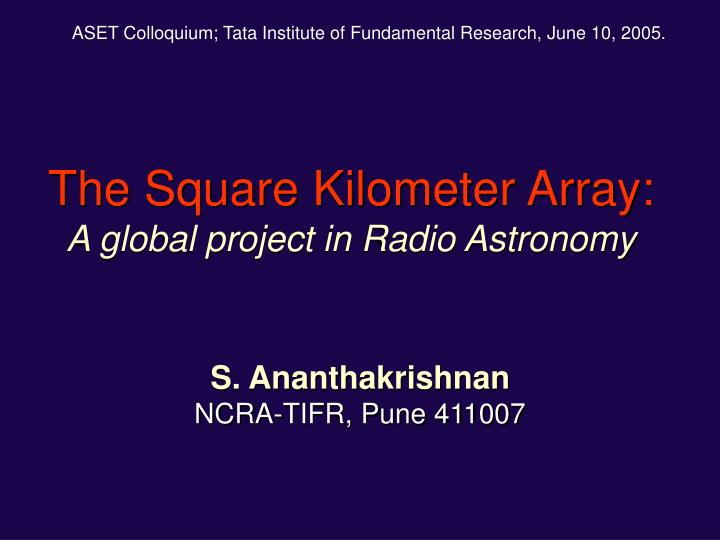 the square kilometer array a global project in radio astronomy n.