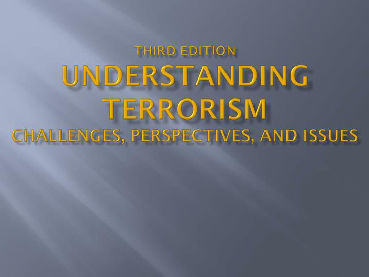 third edition understanding terrorism challenges perspectives and issues n.